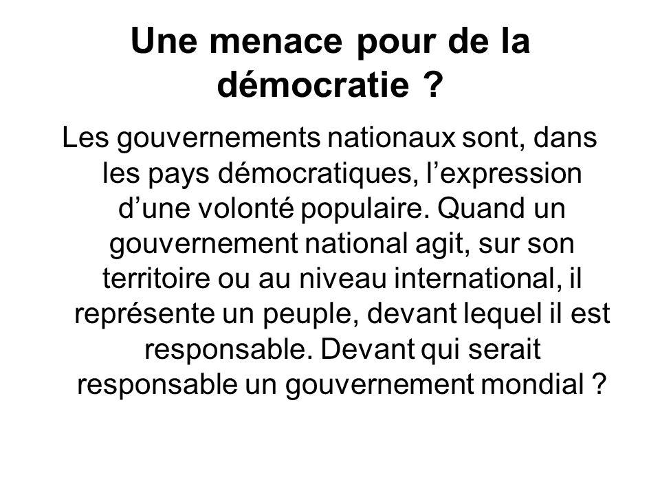Une menace pour de la démocratie ? Les gouvernements nationaux sont, dans les pays démocratiques, lexpression dune volonté populaire. Quand un gouvern