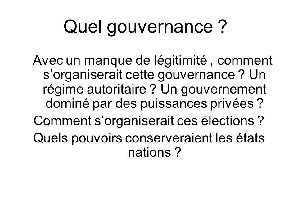 Quel gouvernance ? Avec un manque de légitimité, comment sorganiserait cette gouvernance ? Un régime autoritaire ? Un gouvernement dominé par des puis
