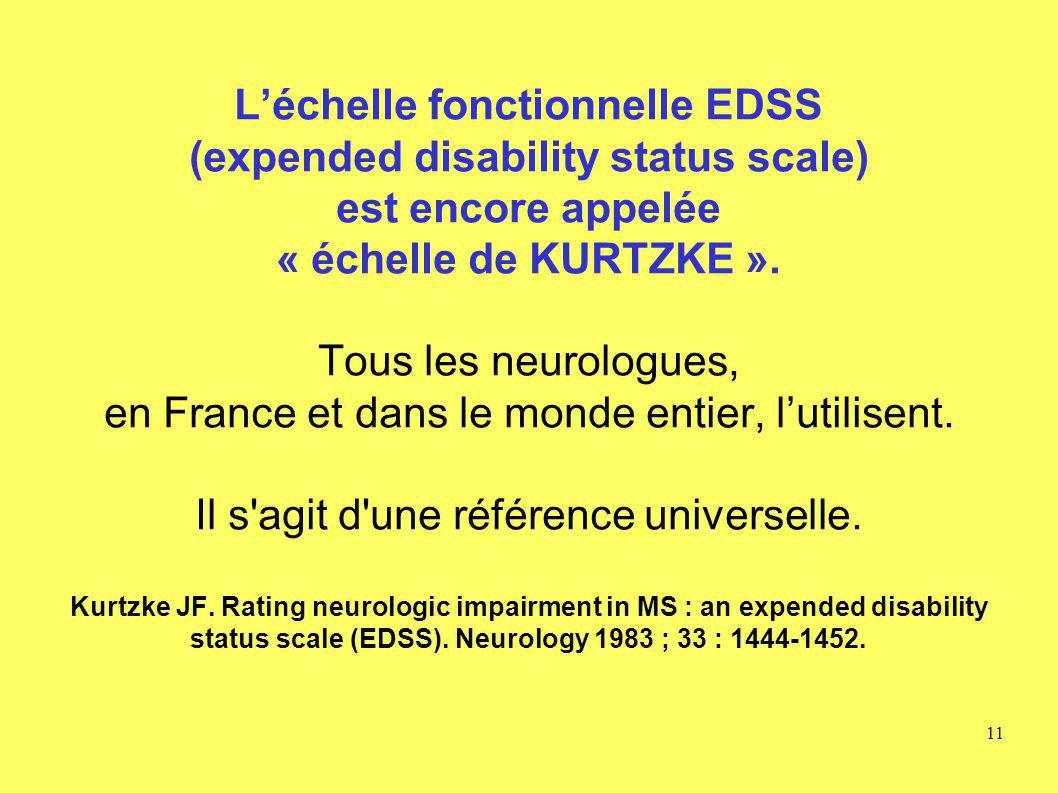Léchelle fonctionnelle EDSS (expended disability status scale) est encore appelée « échelle de KURTZKE ». Tous les neurologues, en France et dans le m