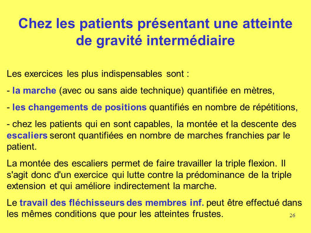 Chez les patients présentant une atteinte de gravité intermédiaire Les exercices les plus indispensables sont : - la marche (avec ou sans aide techniq