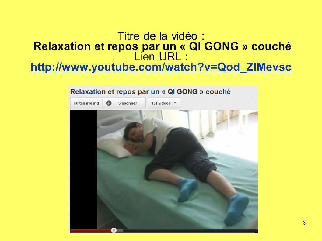 Titre de la vidéo : Relaxation et repos par un « QI GONG » couché Lien URL : http://www.youtube.com/watch?v=Qod_ZlMevsc 8