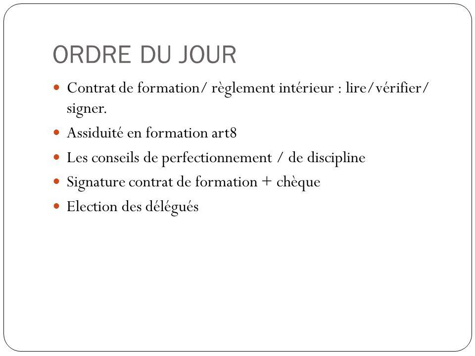 ORDRE DU JOUR Contrat de formation/ règlement intérieur : lire/vérifier/ signer. Assiduité en formation art8 Les conseils de perfectionnement / de dis