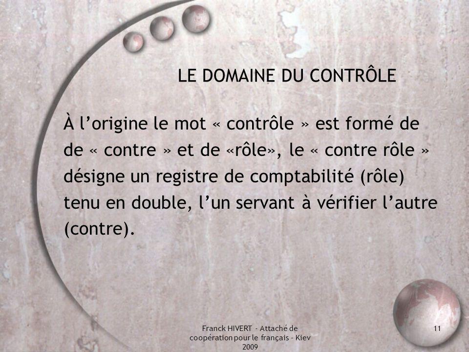 Franck HIVERT - Attaché de coopération pour le français - Kiev 2009 11 LE DOMAINE DU CONTRÔLE À lorigine le mot « contrôle » est formé de de « contre