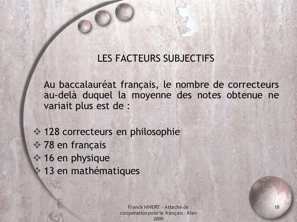 Franck HIVERT - Attaché de coopération pour le français - Kiev 2009 18 LES FACTEURS SUBJECTIFS Au baccalauréat français, le nombre de correcteurs au-d