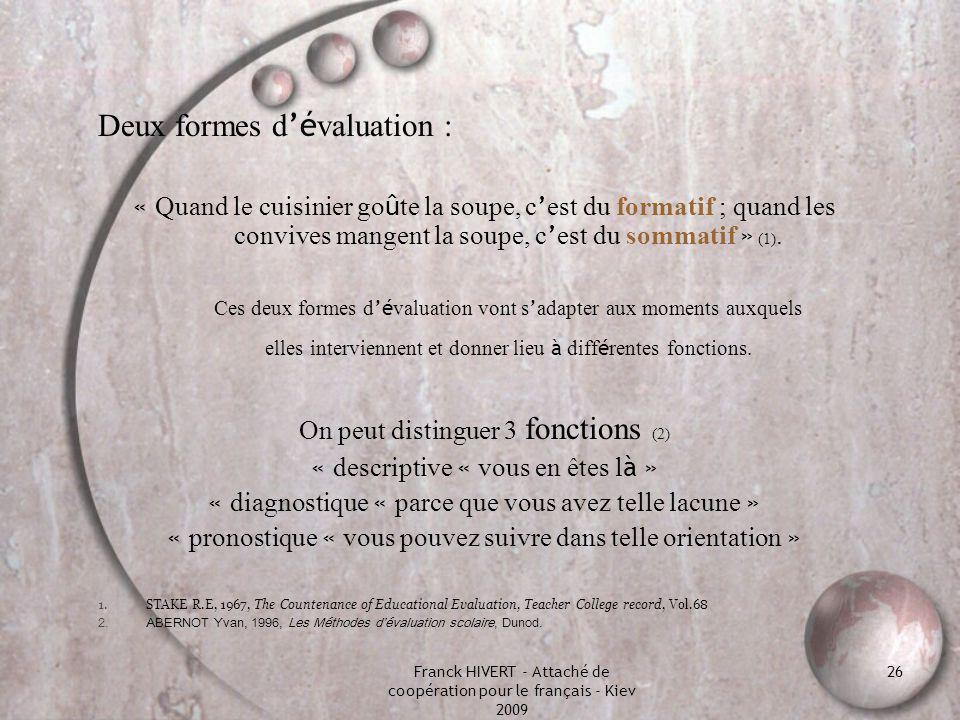Franck HIVERT - Attaché de coopération pour le français - Kiev 2009 26 Deux formes d é valuation : « Quand le cuisinier go û te la soupe, c est du for