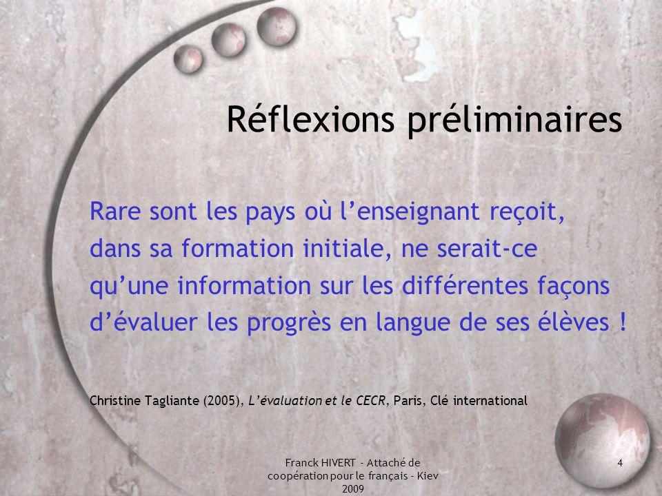 Franck HIVERT - Attaché de coopération pour le français - Kiev 2009 4 Réflexions préliminaires Rare sont les pays où lenseignant reçoit, dans sa forma