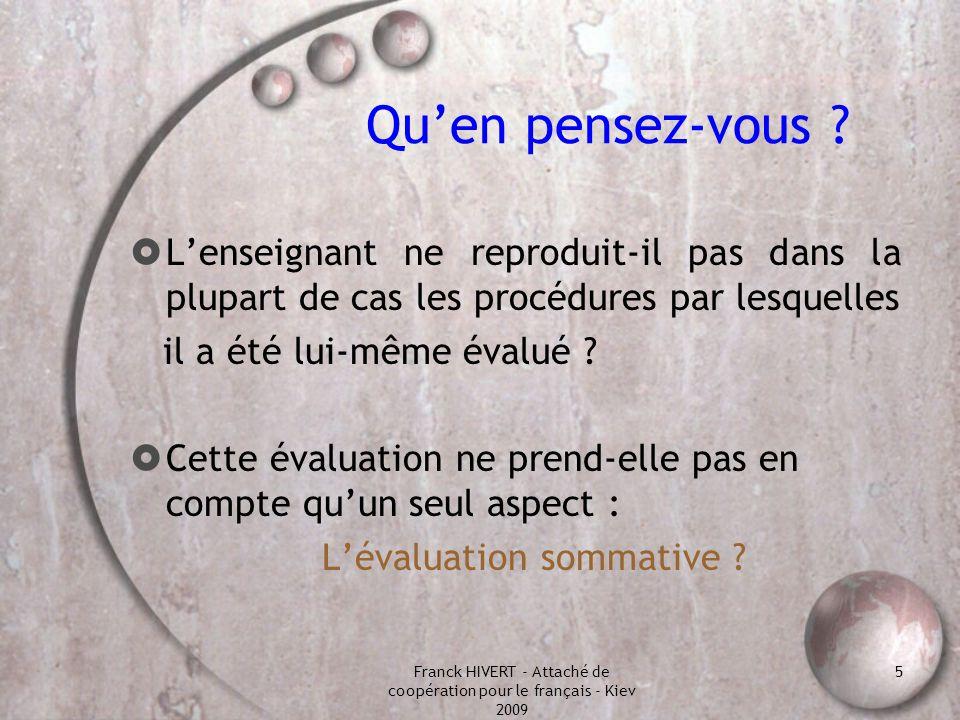 Franck HIVERT - Attaché de coopération pour le français - Kiev 2009 26 Deux formes d é valuation : « Quand le cuisinier go û te la soupe, c est du formatif ; quand les convives mangent la soupe, c est du sommatif » (1).