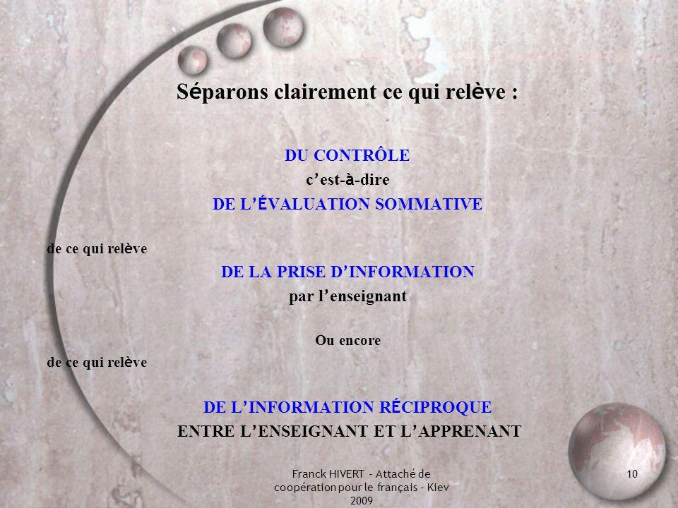Franck HIVERT - Attaché de coopération pour le français - Kiev 2009 10 S é parons clairement ce qui rel è ve : DU CONTRÔLE c est- à -dire DE L É VALUA