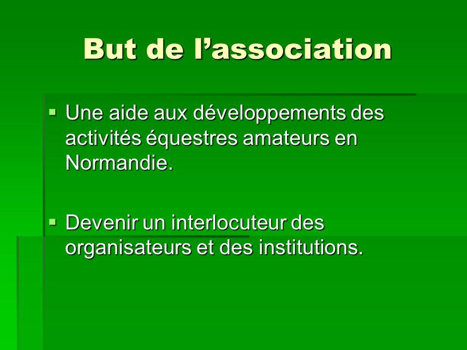But de lassociation Une aide aux développements des activités équestres amateurs en Normandie.