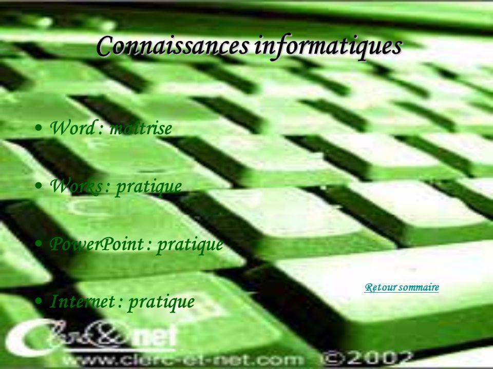 Connaissances informatiques Word : maîtrise Works : pratique PowerPoint : pratique Internet : pratique