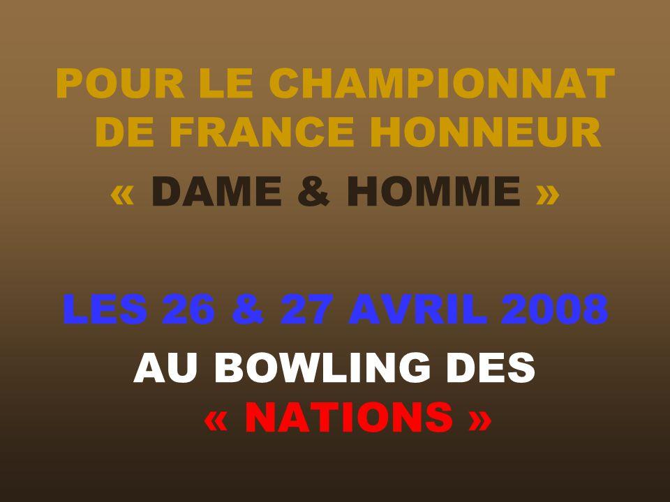 POUR LE CHAMPIONNAT DE FRANCE HONNEUR « DAME & HOMME » LES 26 & 27 AVRIL 2008 AU BOWLING DES « NATIONS »