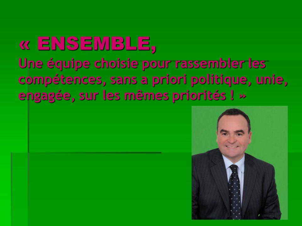 « ENSEMBLE, Une équipe choisie pour rassembler les compétences, sans a priori politique, unie, engagée, sur les mêmes priorités ! »