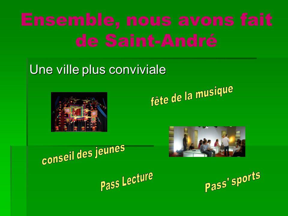 « ENSEMBLE, nous continuerons à faire de Saint André une ville toujours plus belle, toujours plus juste, toujours plus conviviale .