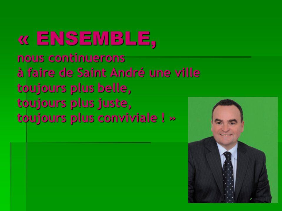 « ENSEMBLE, nous continuerons à faire de Saint André une ville toujours plus belle, toujours plus juste, toujours plus conviviale ! »