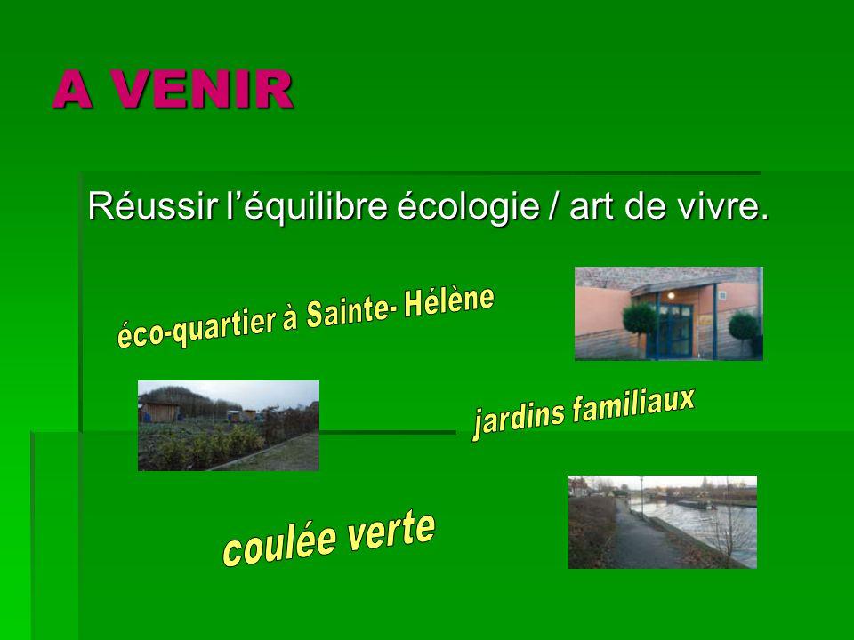 A VENIR Réussir léquilibre écologie / art de vivre.
