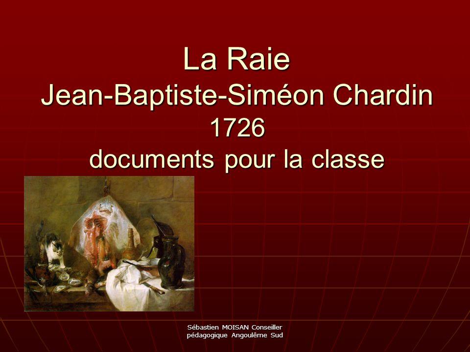 Sébastien MOISAN Conseiller pédagogique Angoulême Sud La Raie Jean-Baptiste-Siméon Chardin 1726 documents pour la classe