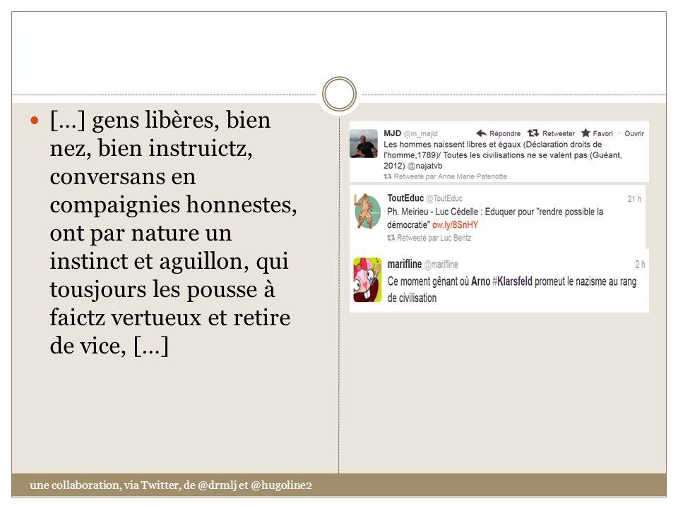 une collaboration, via Twitter, de @drmlj et @hugoline2 […] gens libères, bien nez, bien instruictz, conversans en compaignies honnestes, ont par natu