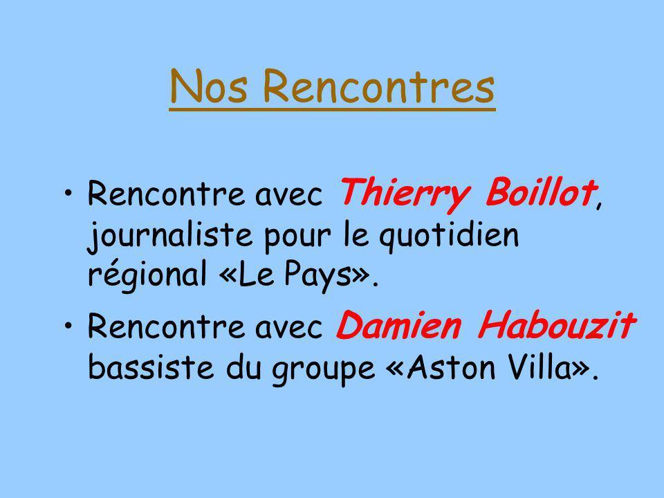 Nos Rencontres Rencontre avec Thierry Boillot, journaliste pour le quotidien régional «Le Pays». Rencontre avec Damien Habouzit bassiste du groupe «As