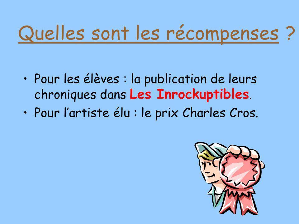 Pour les élèves : la publication de leurs chroniques dans Les Inrockuptibles. Pour lartiste élu : le prix Charles Cros. Quelles sont les récompenses ?