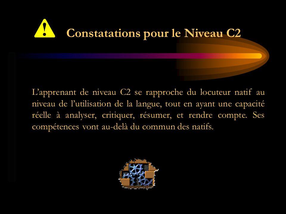 Constatations pour le Niveau C2 Lapprenant de niveau C2 se rapproche du locuteur natif au niveau de lutilisation de la langue, tout en ayant une capac