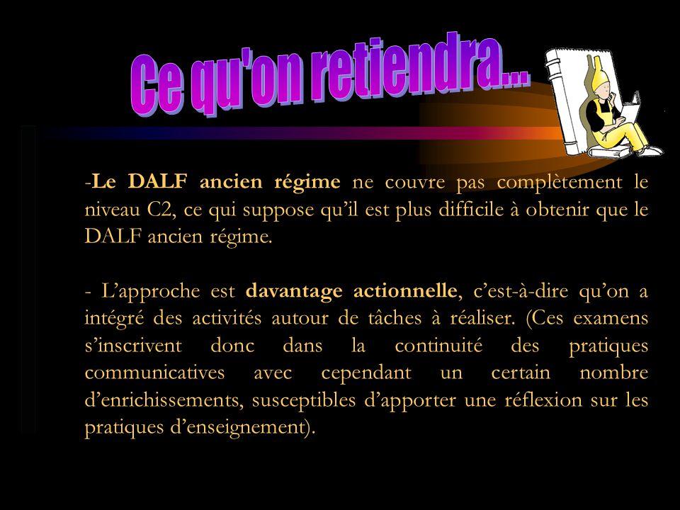 -Le DALF ancien régime ne couvre pas complètement le niveau C2, ce qui suppose quil est plus difficile à obtenir que le DALF ancien régime. - Lapproch