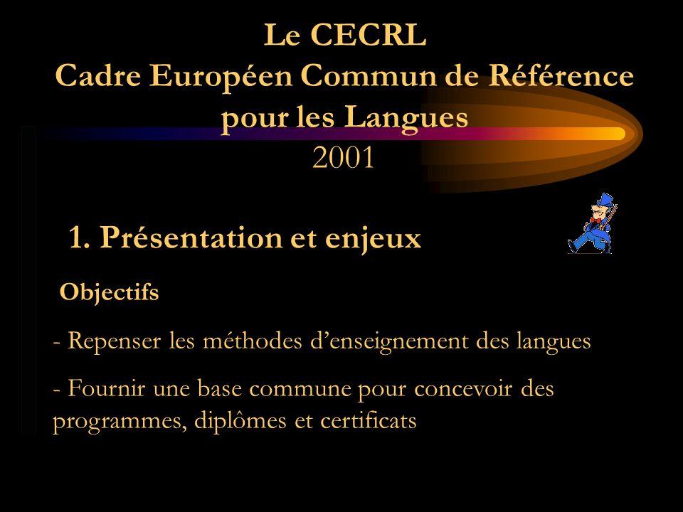 Le CECRL Cadre Européen Commun de Référence pour les Langues 2001 1. Présentation et enjeux Objectifs - Repenser les méthodes denseignement des langue