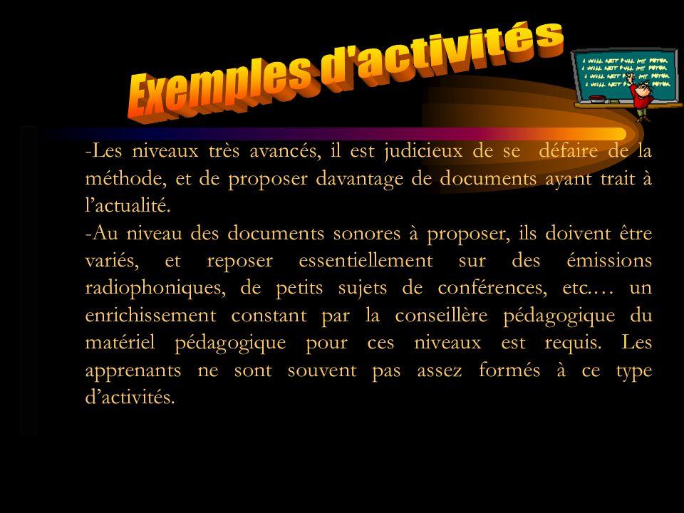 -Les niveaux très avancés, il est judicieux de se défaire de la méthode, et de proposer davantage de documents ayant trait à lactualité. -Au niveau de