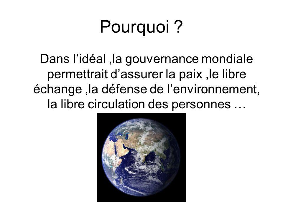 Pourquoi ? Dans lidéal,la gouvernance mondiale permettrait dassurer la paix,le libre échange,la défense de lenvironnement, la libre circulation des pe