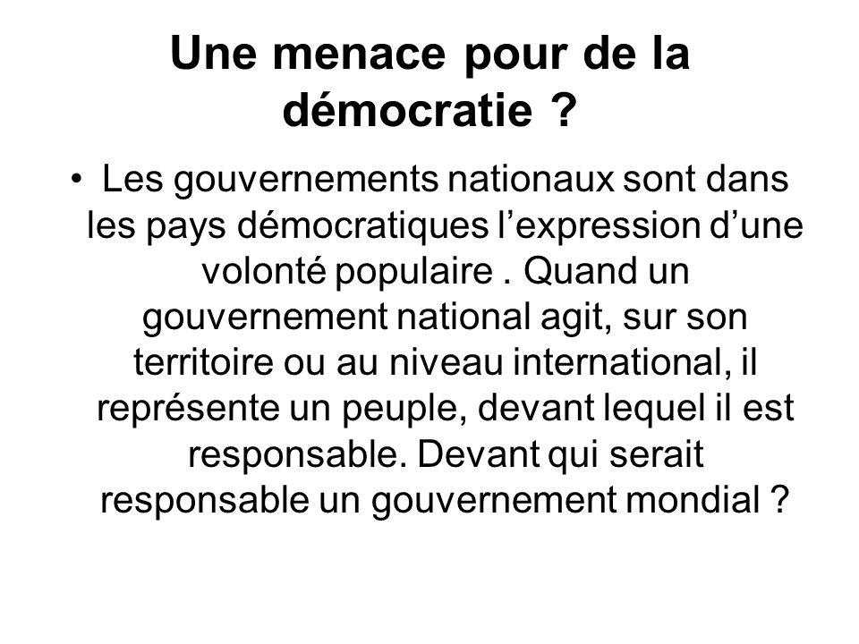 Une menace pour de la démocratie ? Les gouvernements nationaux sont dans les pays démocratiques lexpression dune volonté populaire. Quand un gouvernem