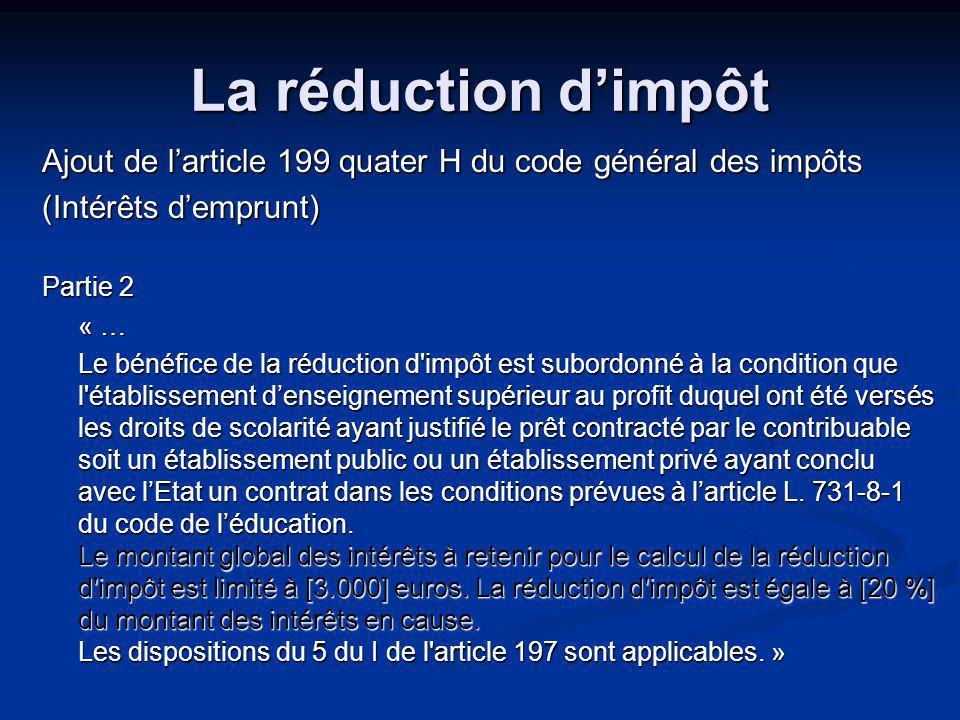 La réduction dimpôt Ajout de larticle 199 quater H du code général des impôts (Intérêts demprunt) Partie 2 « … Le montant global des intérêts à retenir pour le calcul de la réduction d impôt est limité à [3.000] euros.
