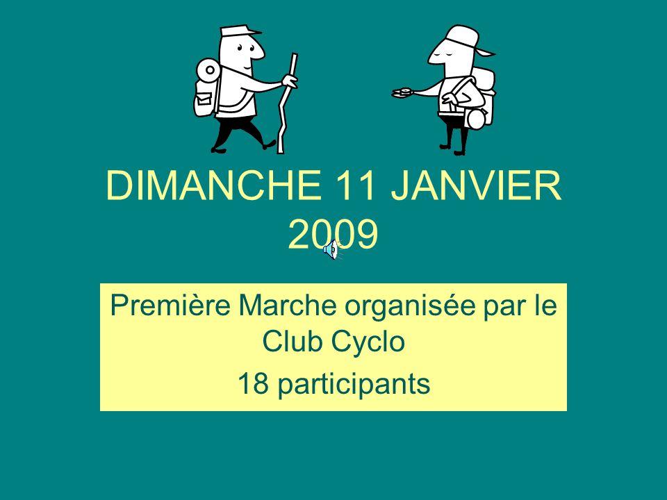 DIMANCHE 11 JANVIER 2009 Première Marche organisée par le Club Cyclo 18 participants