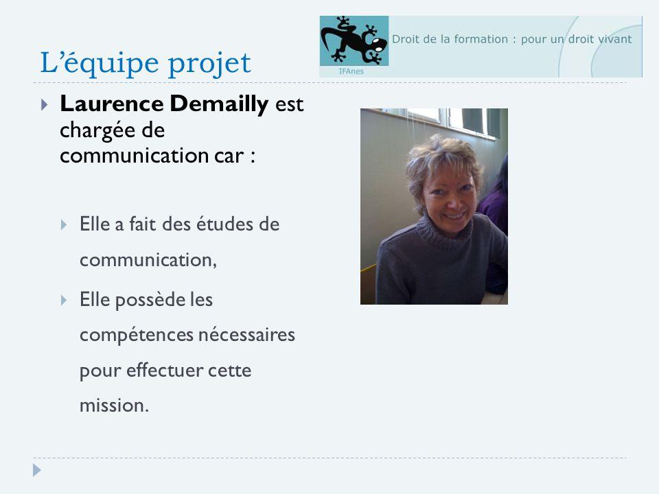 Léquipe projet Laurence Demailly est chargée de communication car : Elle a fait des études de communication, Elle possède les compétences nécessaires pour effectuer cette mission.