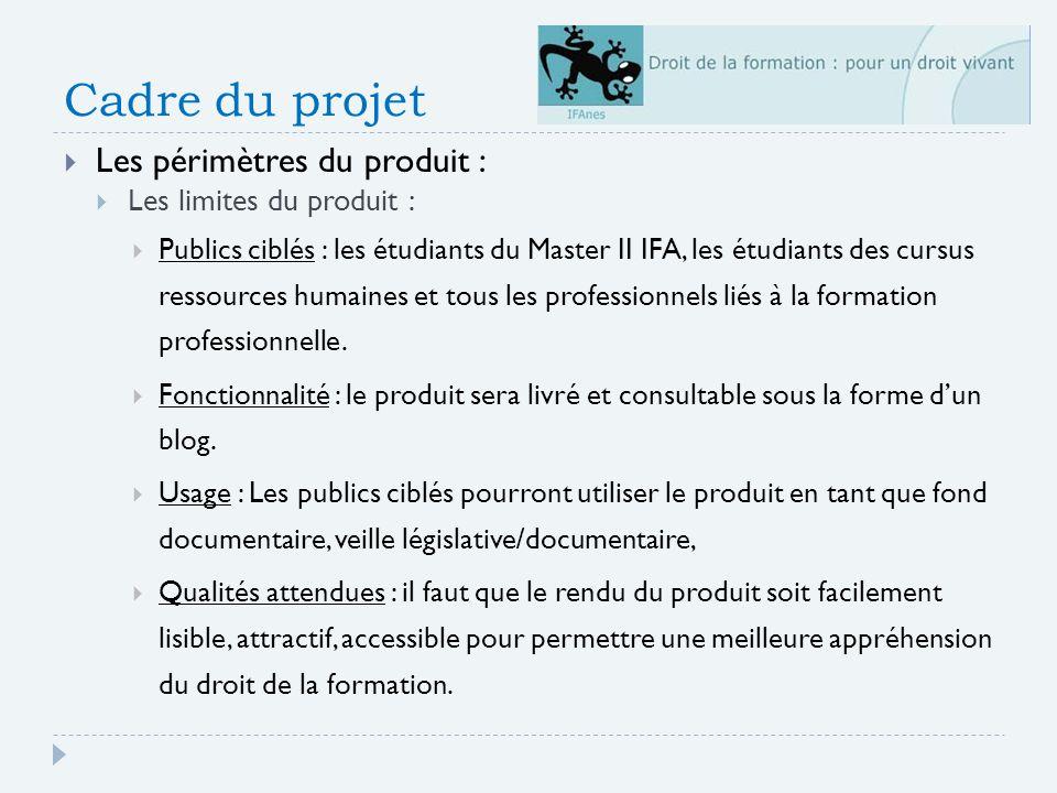 Cadre du projet Les périmètres du produit : Les limites du produit : Publics ciblés : les étudiants du Master II IFA, les étudiants des cursus ressources humaines et tous les professionnels liés à la formation professionnelle.