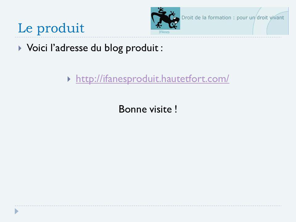 Le produit Voici ladresse du blog produit : http://ifanesproduit.hautetfort.com/ Bonne visite !