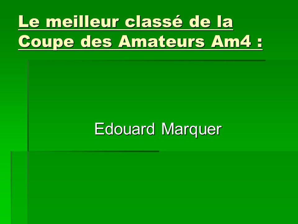Le meilleur classé de la Coupe des Amateurs Am4 : Edouard Marquer