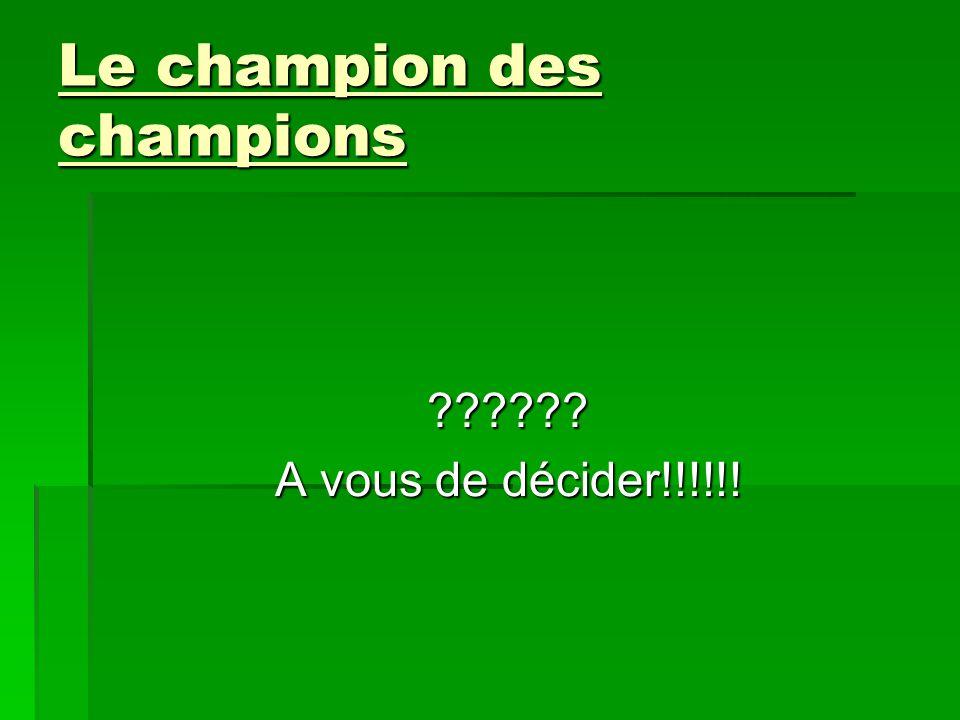 Le champion des champions ?????? A vous de décider!!!!!!