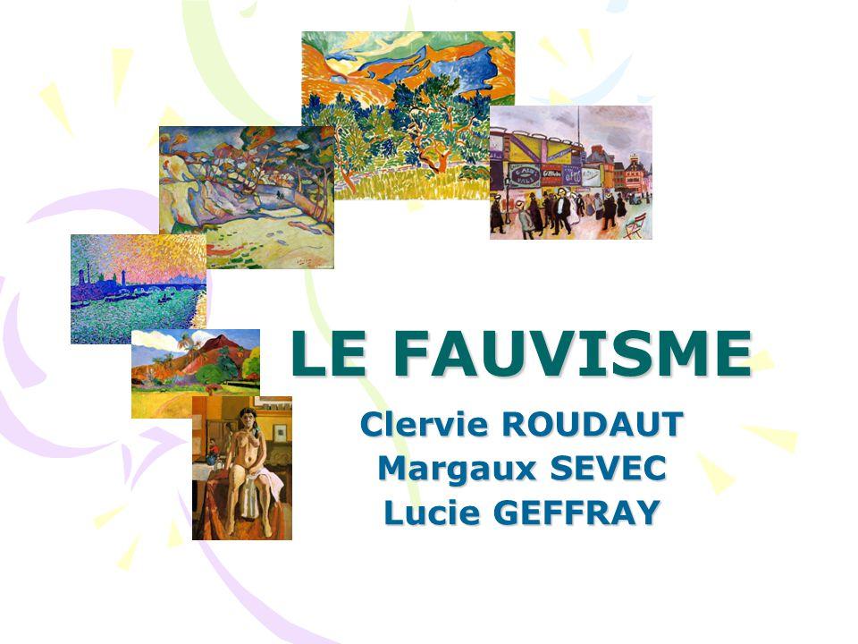 LE FAUVISME Clervie ROUDAUT Margaux SEVEC Lucie GEFFRAY