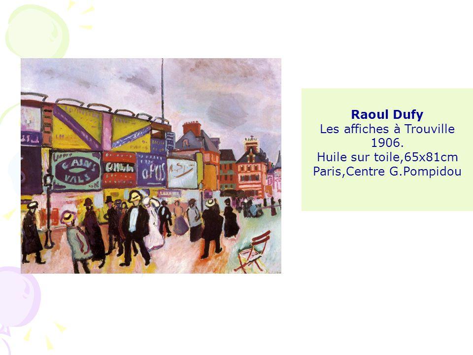 Raoul Dufy Les affiches à Trouville 1906. Huile sur toile,65x81cm Paris,Centre G.Pompidou