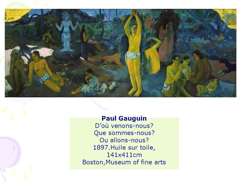 Paul Gauguin Doù venons-nous. Que sommes-nous. Ou allons-nous.