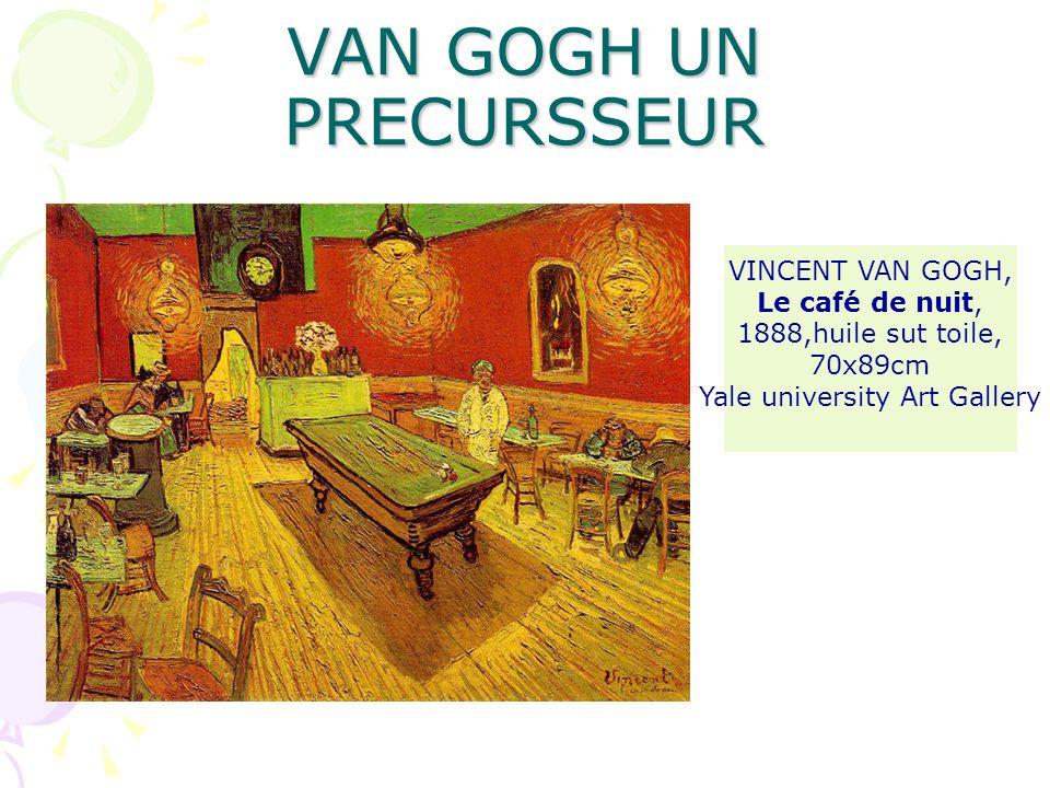 VAN GOGH UN PRECURSSEUR VINCENT VAN GOGH, Le café de nuit, 1888,huile sut toile, 70x89cm Yale university Art Gallery