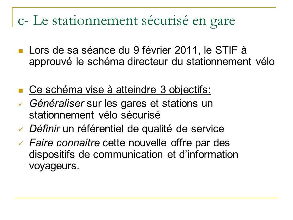c- Le stationnement sécurisé en gare Lors de sa séance du 9 février 2011, le STIF à approuvé le schéma directeur du stationnement vélo Ce schéma vise