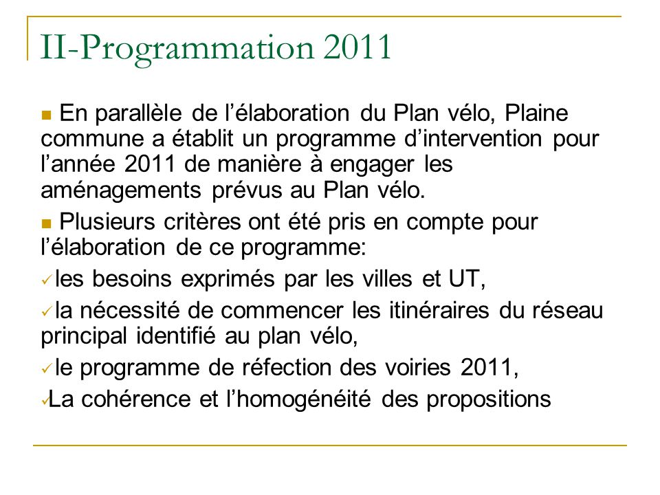 II-Programmation 2011 En parallèle de lélaboration du Plan vélo, Plaine commune a établit un programme dintervention pour lannée 2011 de manière à engager les aménagements prévus au Plan vélo.