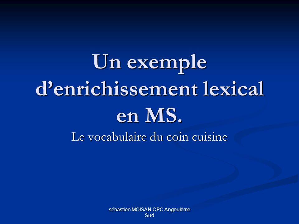sébastien MOISAN CPC Angoulême Sud Un exemple denrichissement lexical en MS. Le vocabulaire du coin cuisine