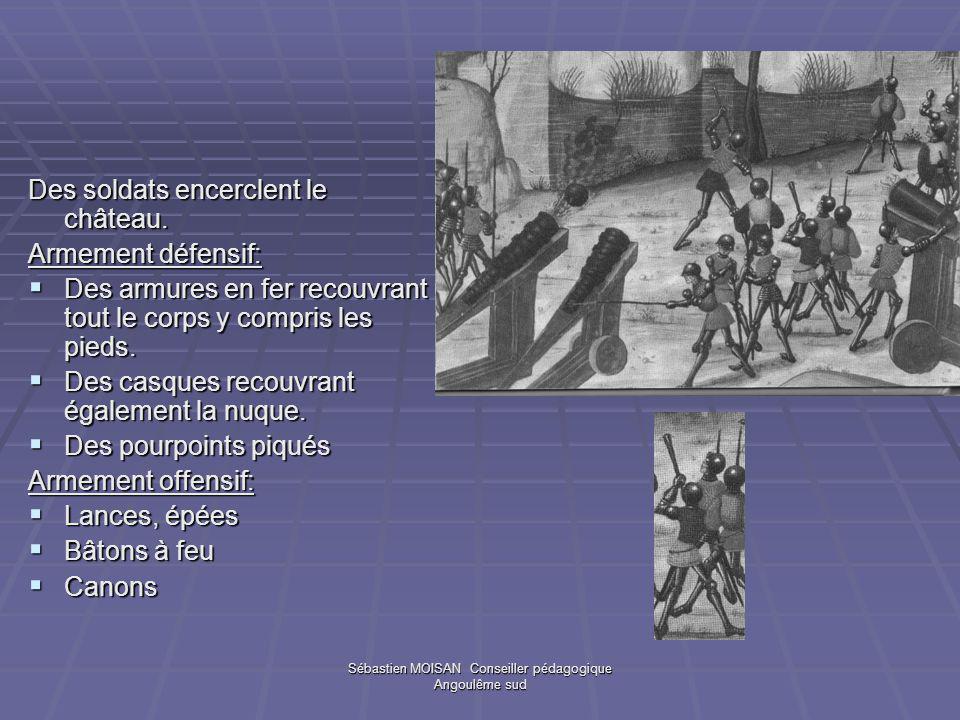 Sébastien MOISAN Conseiller pédagogique Angoulême sud Des soldats encerclent le château. Armement défensif: Des armures en fer recouvrant tout le corp