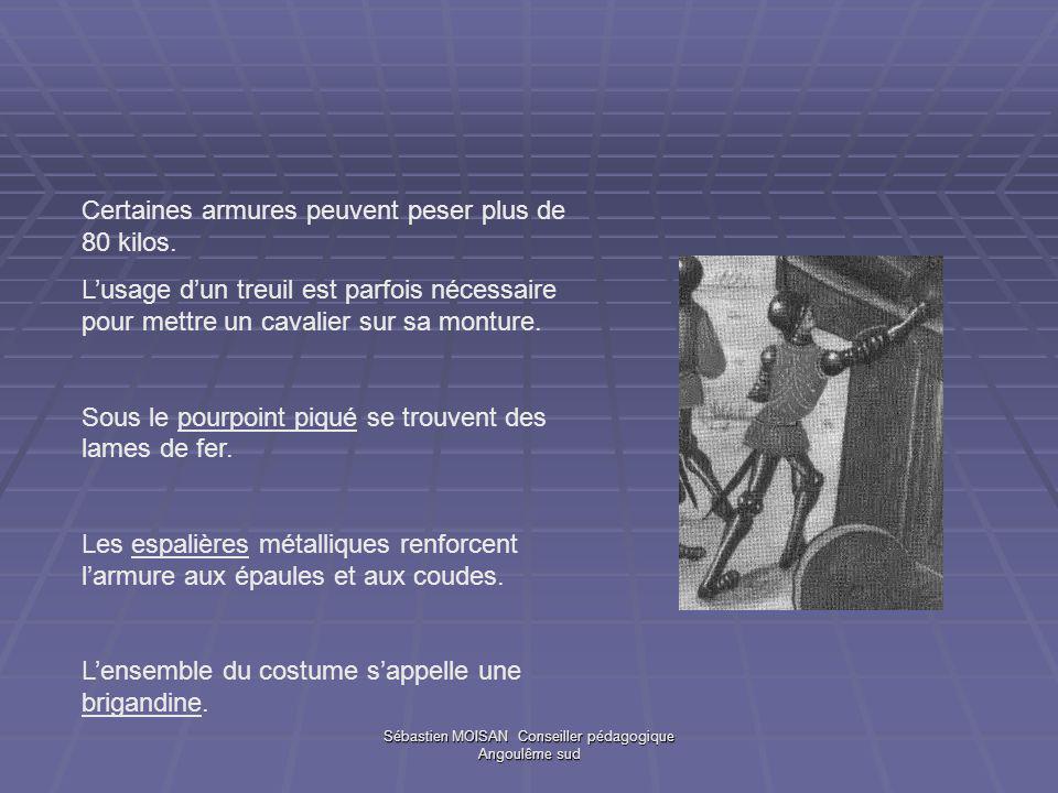 Sébastien MOISAN Conseiller pédagogique Angoulême sud Certaines armures peuvent peser plus de 80 kilos.