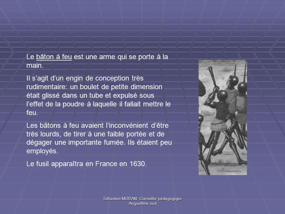 Sébastien MOISAN Conseiller pédagogique Angoulême sud Le bâton à feu est une arme qui se porte à la main. Il sagit dun engin de conception très rudime