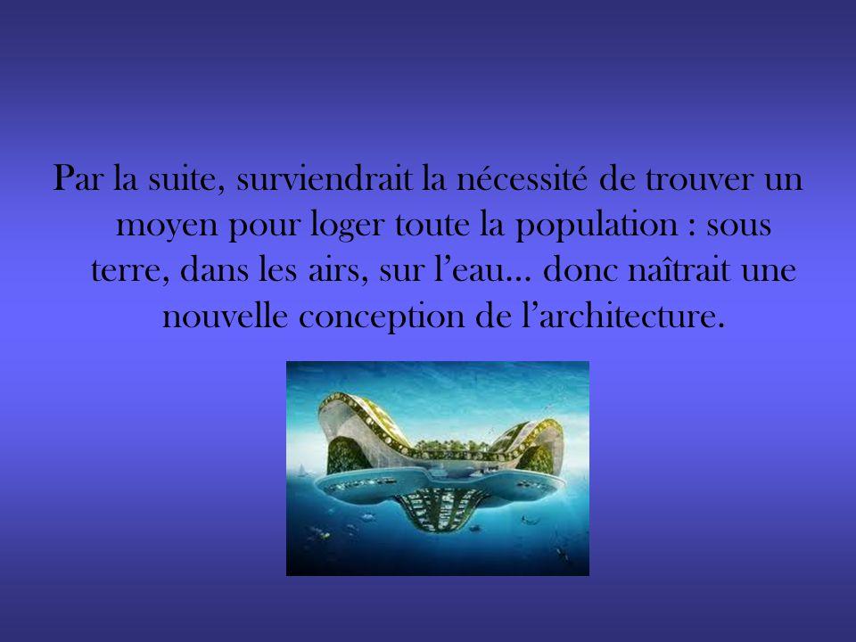 Par la suite, surviendrait la nécessité de trouver un moyen pour loger toute la population : sous terre, dans les airs, sur leau… donc naîtrait une no
