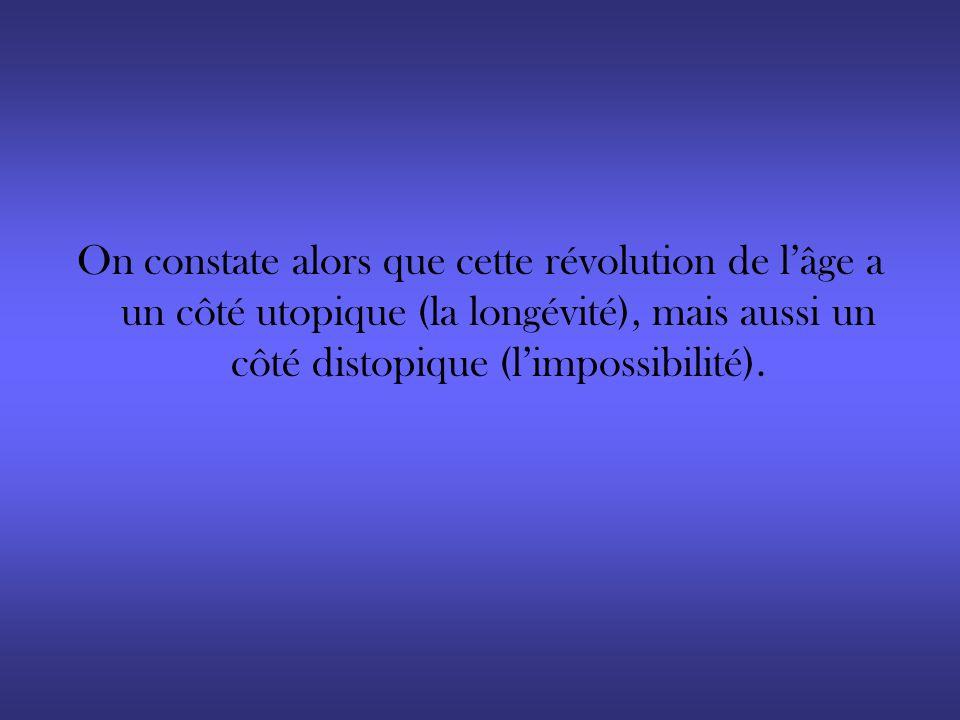 On constate alors que cette révolution de lâge a un côté utopique (la longévité), mais aussi un côté distopique (limpossibilité).
