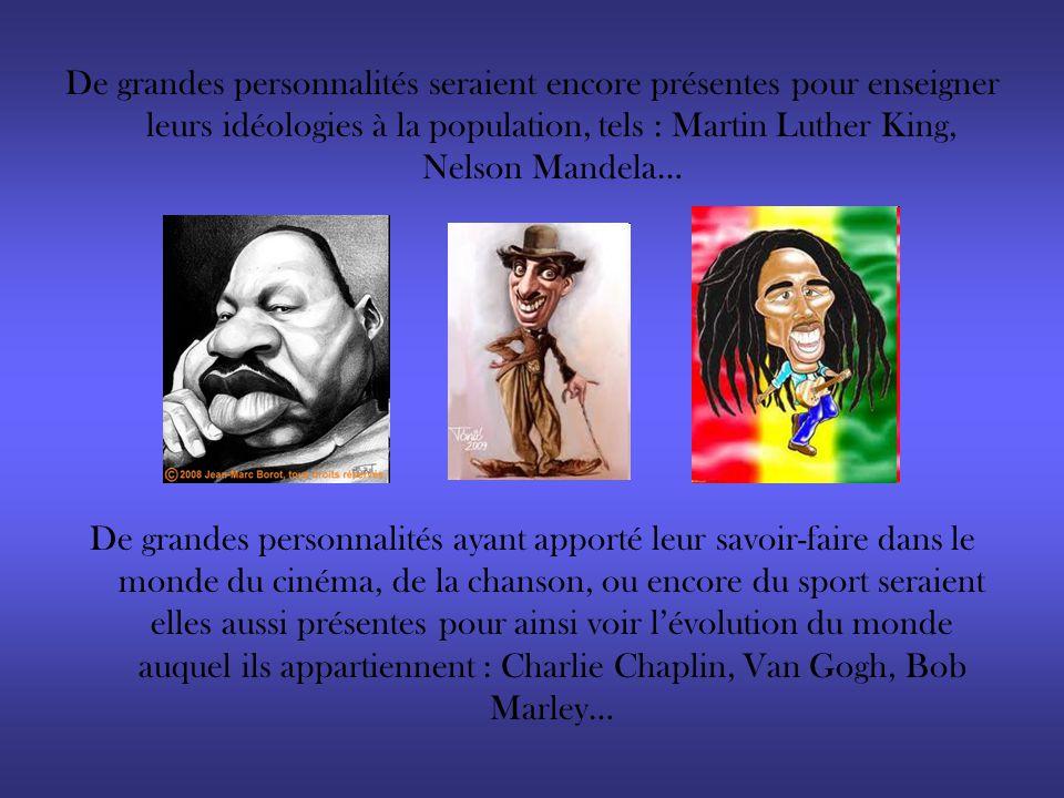 De grandes personnalités seraient encore présentes pour enseigner leurs idéologies à la population, tels : Martin Luther King, Nelson Mandela… De gran