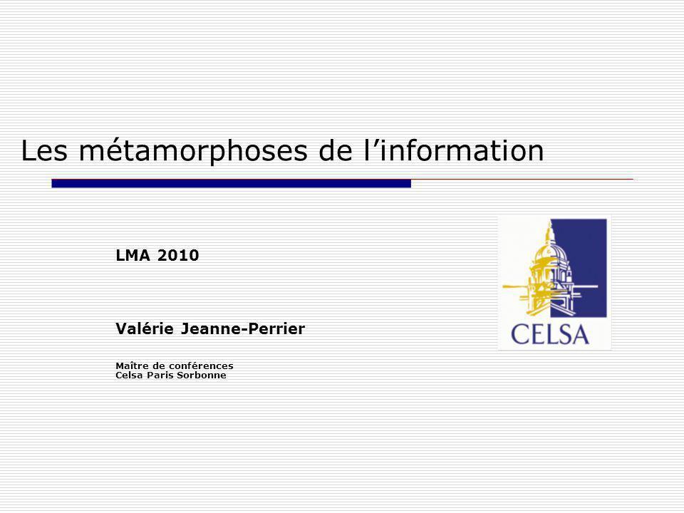 Les métamorphoses de linformation LMA 2010 Valérie Jeanne-Perrier Maître de conférences Celsa Paris Sorbonne